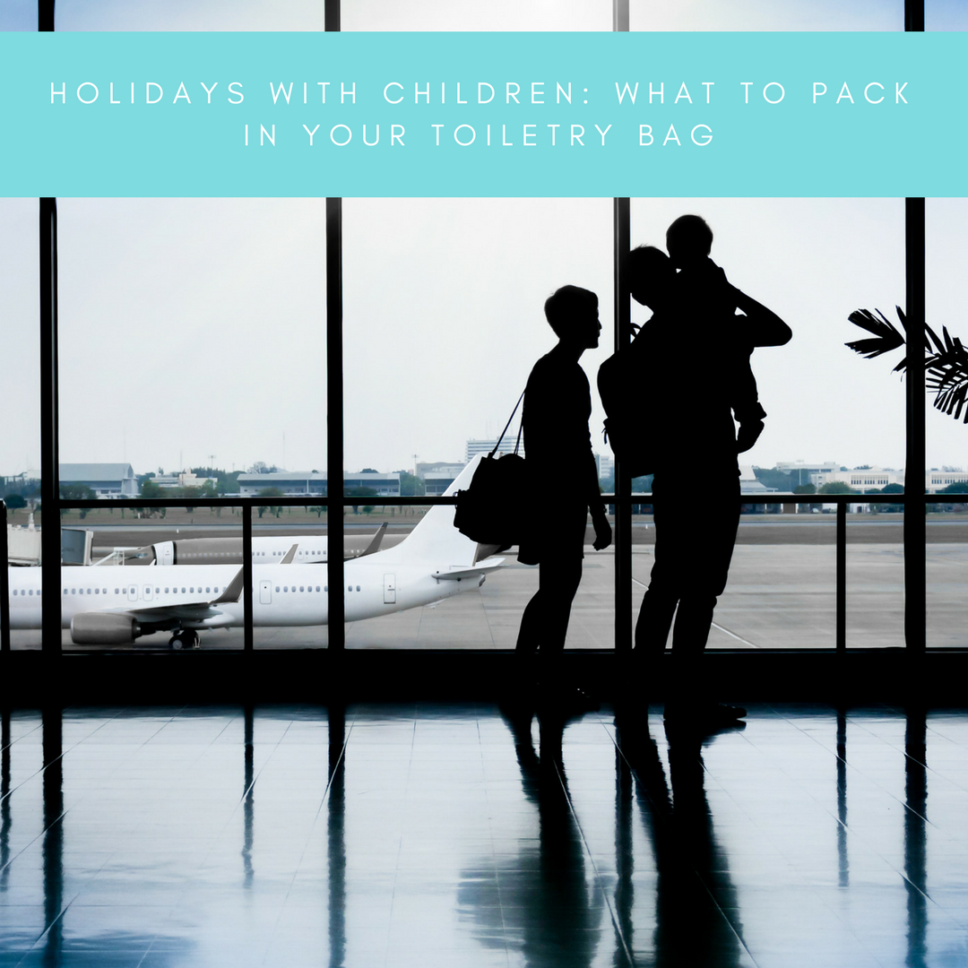 Holidays with children: What to pack in your toiletry bag