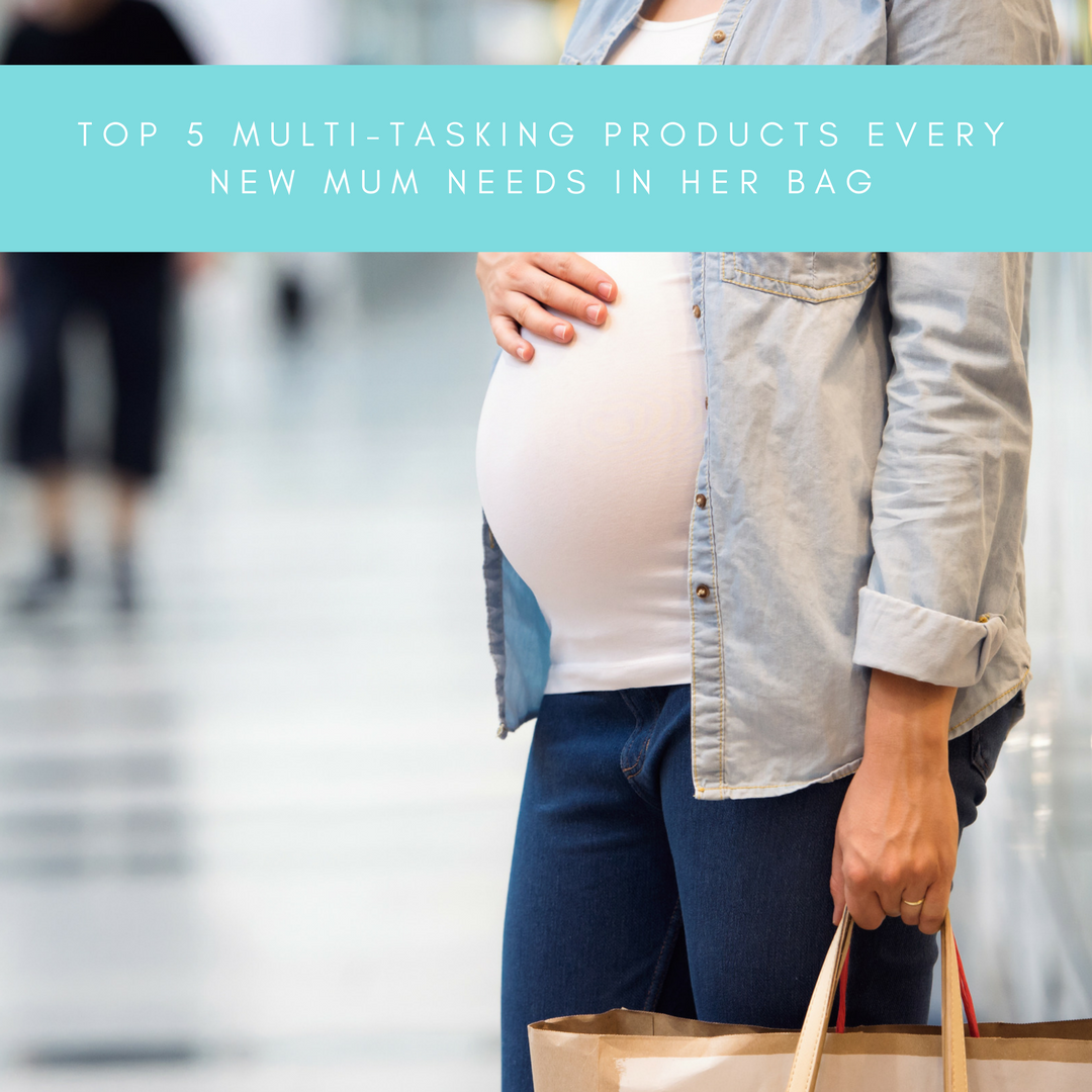 Top 5 multi-tasking products every new Mum needs in her bag
